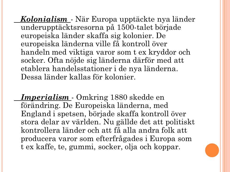 Kolonialism - När Europa upptäckte nya länder underupptäcktsresorna på 1500-talet började europeiska länder skaffa sig kolonier.