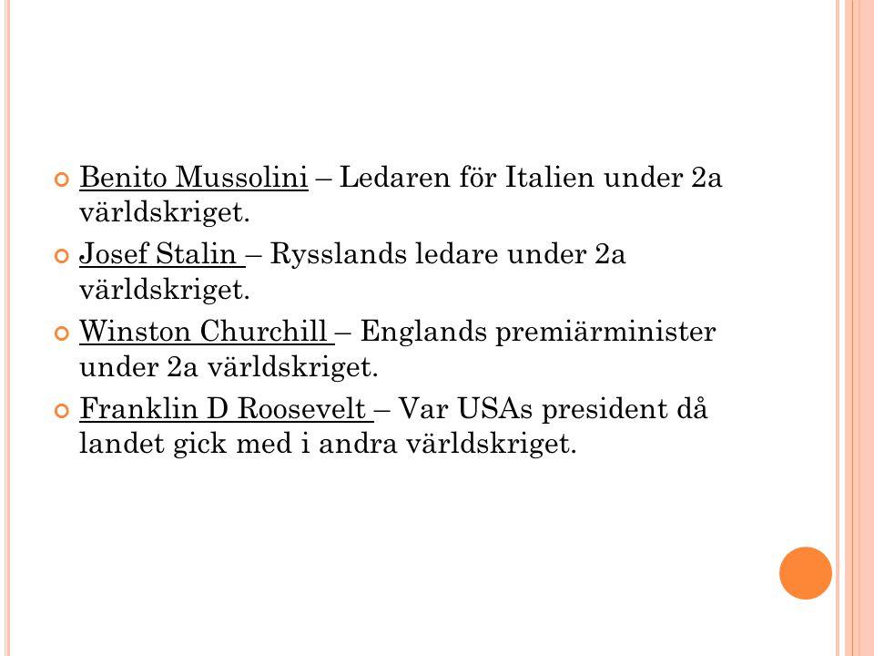 Benito Mussolini – Ledaren för Italien under 2a världskriget.
