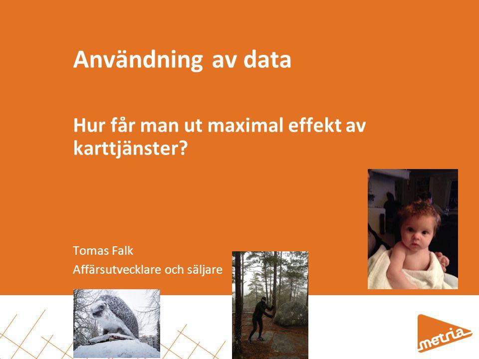 Användning av data Hur får man ut maximal effekt av karttjänster