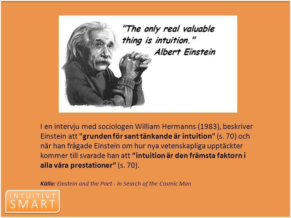I en intervju med sociologen William Hermanns (1983), beskriver Einstein att grunden för sant tänkande är intuition (s. 70) och när han frågade Einstein om hur nya vetenskapliga upptäckter kommer till svarade han att intuition är den främsta faktorn i alla våra prestationer (s. 70).
