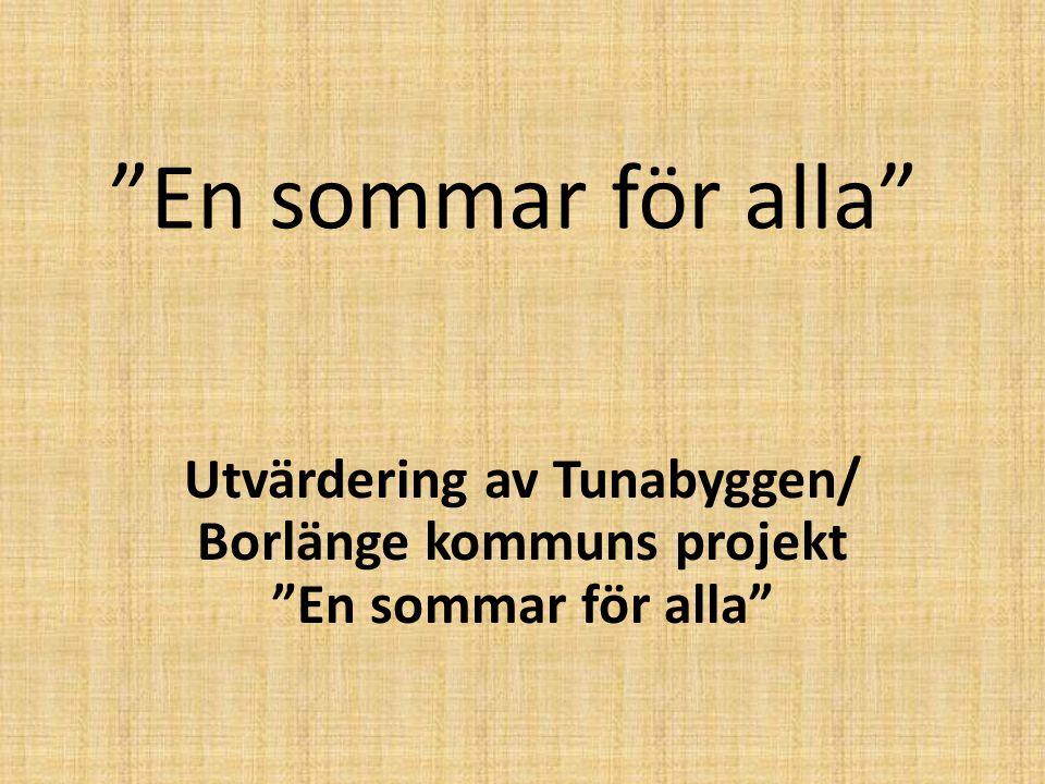 En sommar för alla Utvärdering av Tunabyggen/ Borlänge kommuns projekt En sommar för alla
