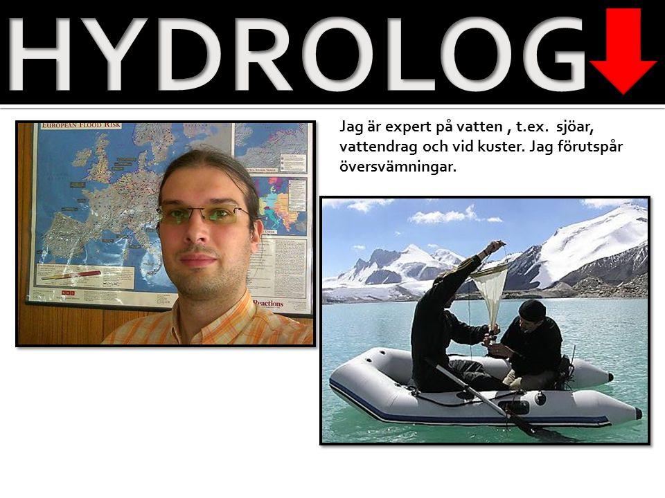 HYDROLOG Jag är expert på vatten , t.ex. sjöar, vattendrag och vid kuster.