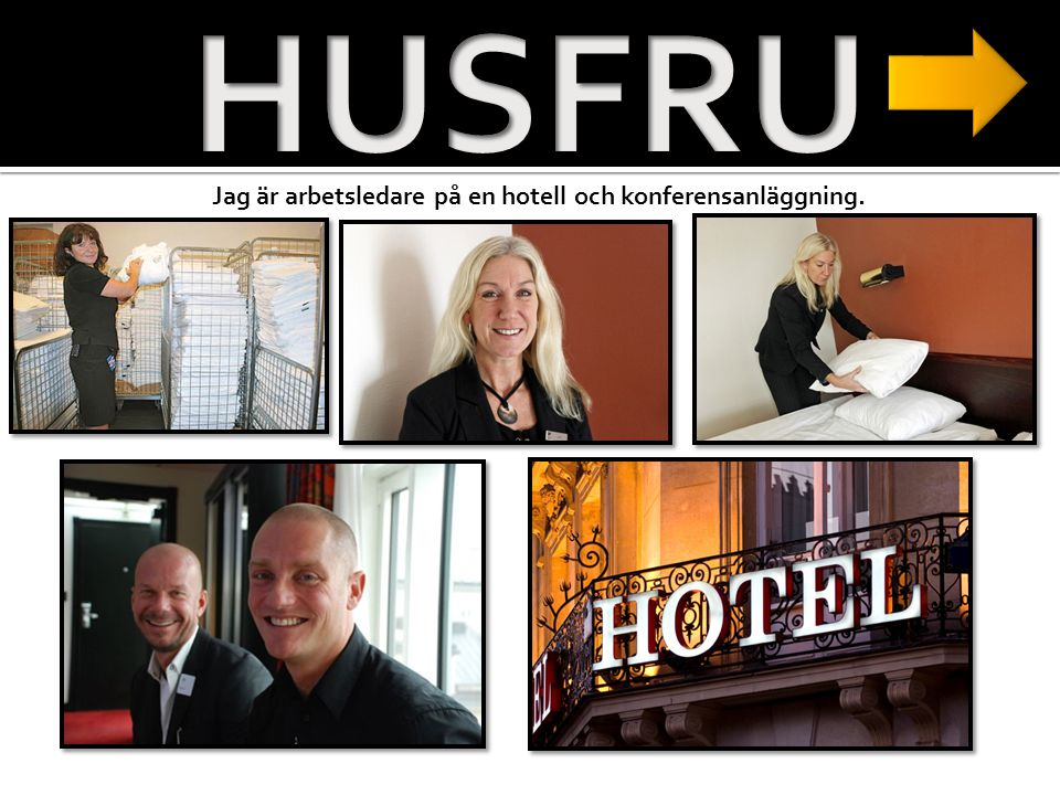 HUSFRU Jag är arbetsledare på en hotell och konferensanläggning.