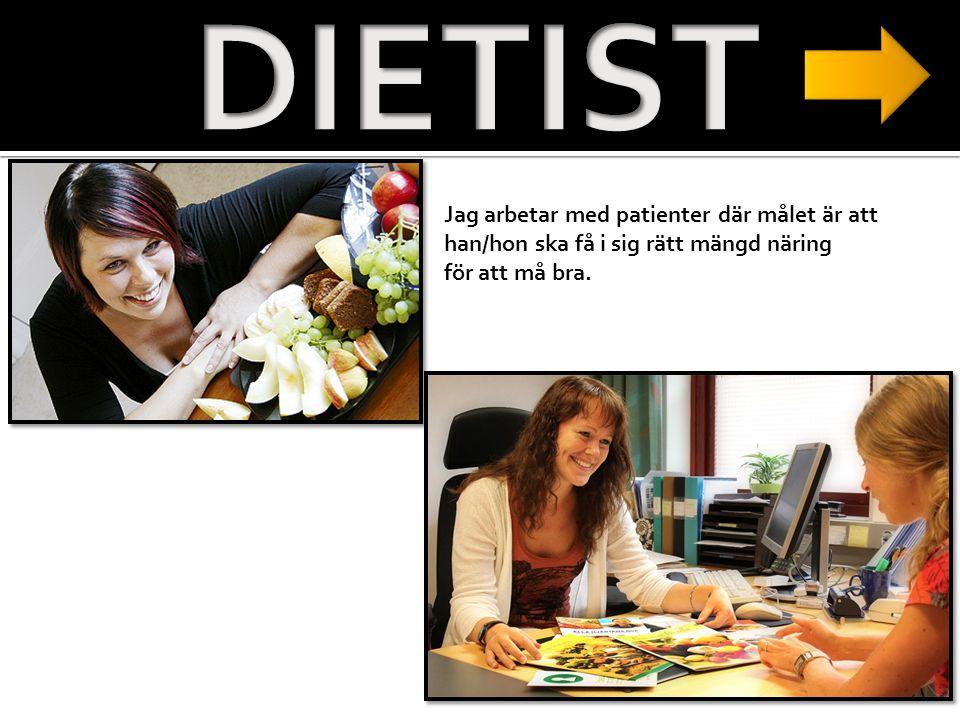 DIETIST Jag arbetar med patienter där målet är att han/hon ska få i sig rätt mängd näring.