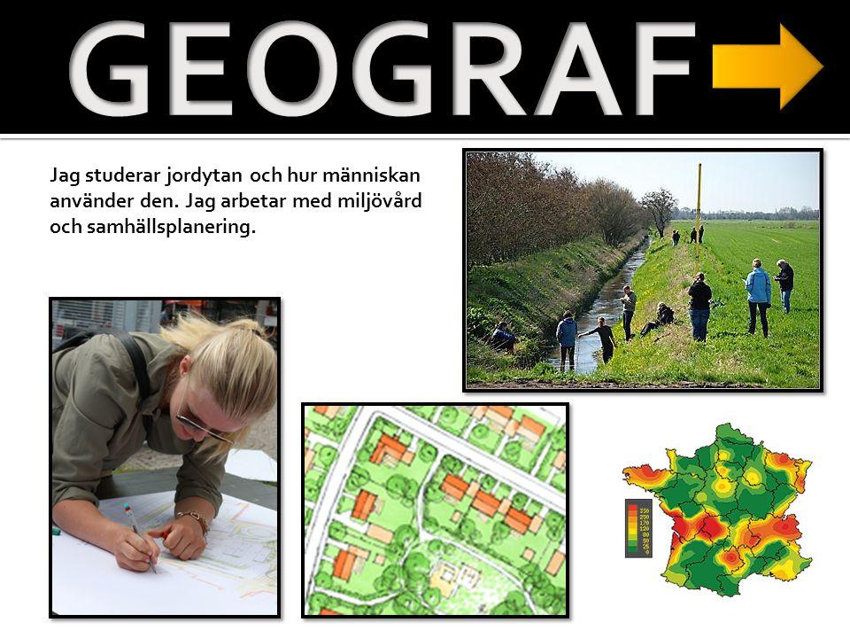 GEOGRAF Jag studerar jordytan och hur människan