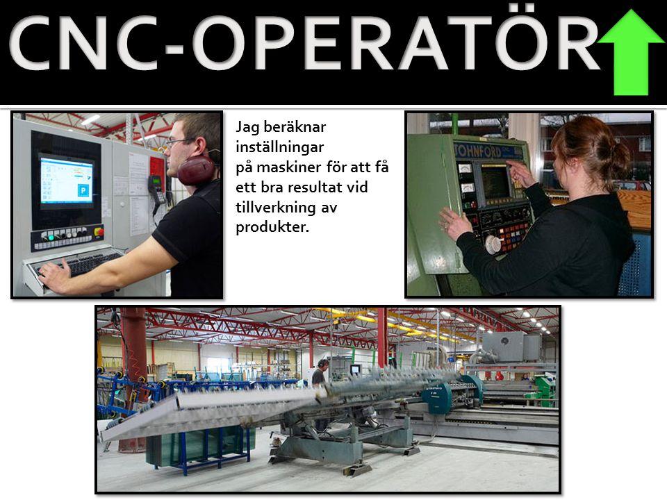CNC-OPERATÖR Jag beräknar inställningar på maskiner för att få