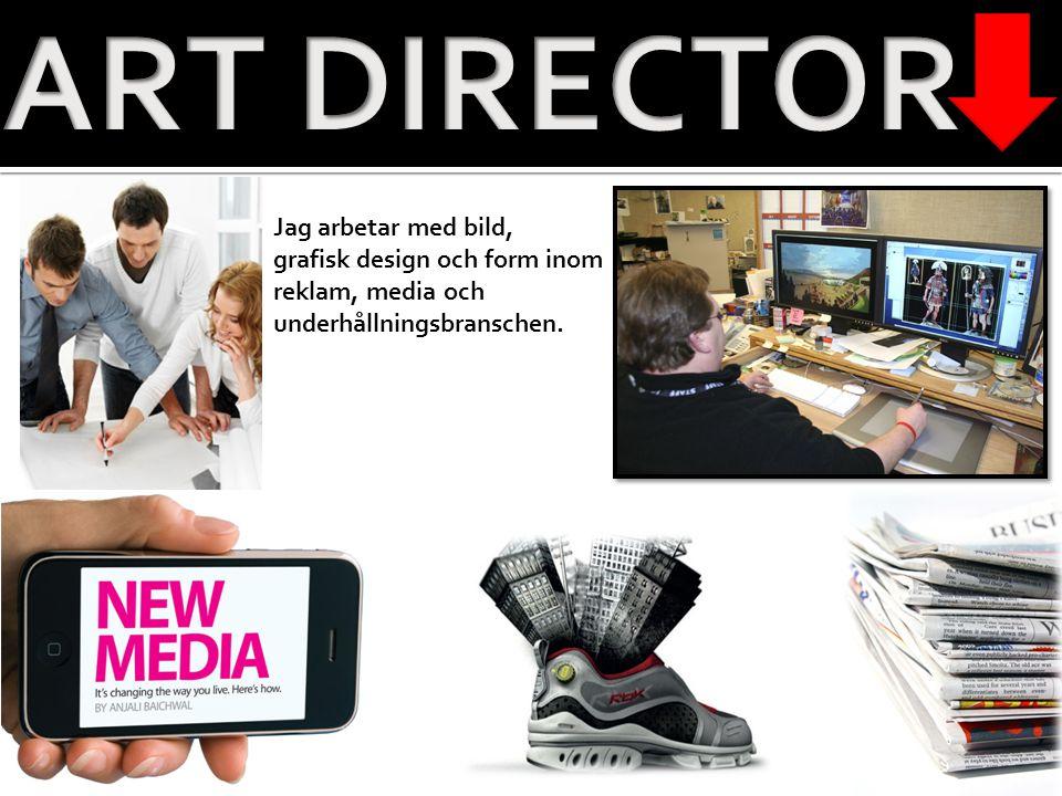 ART DIRECTOR Jag arbetar med bild, grafisk design och form inom