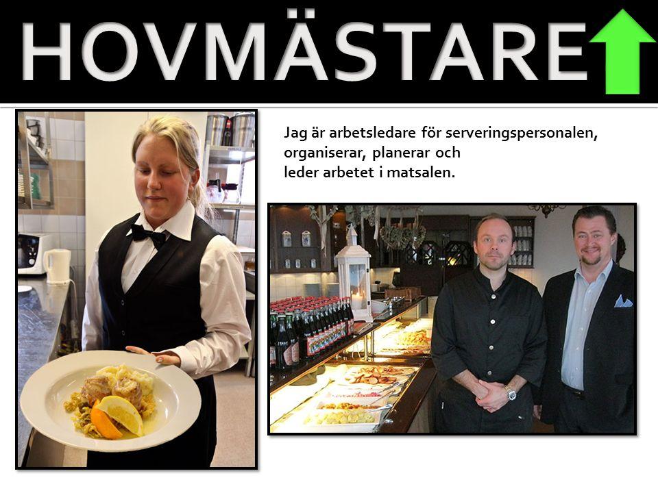 HOVMÄSTARE Jag är arbetsledare för serveringspersonalen, organiserar, planerar och.