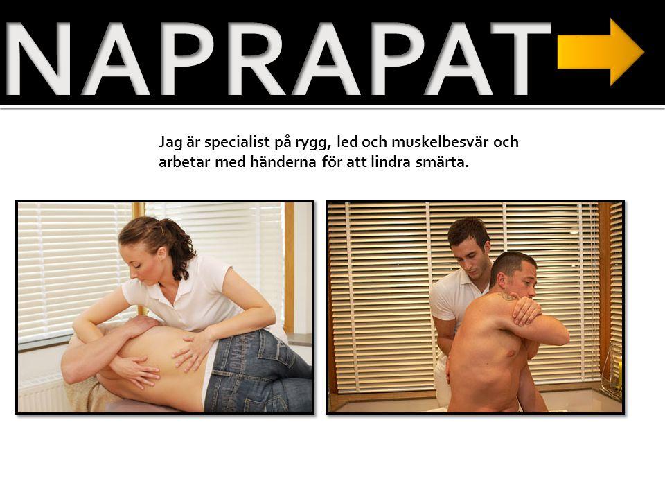 NAPRAPAT Jag är specialist på rygg, led och muskelbesvär och arbetar med händerna för att lindra smärta.