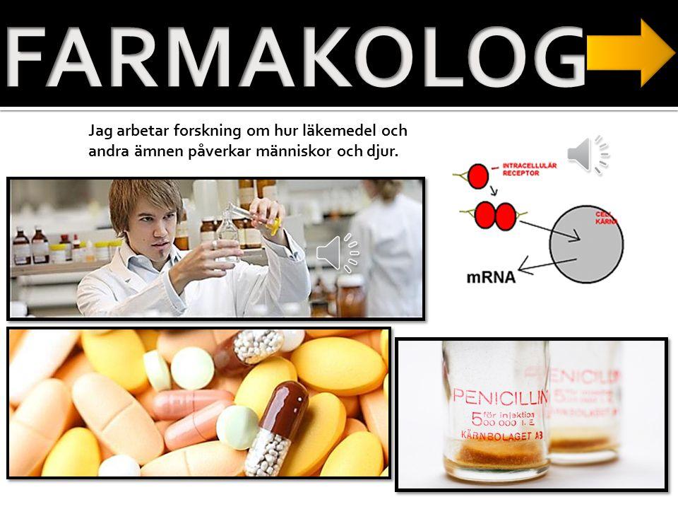 FARMAKOLOG Jag arbetar forskning om hur läkemedel och andra ämnen påverkar människor och djur.
