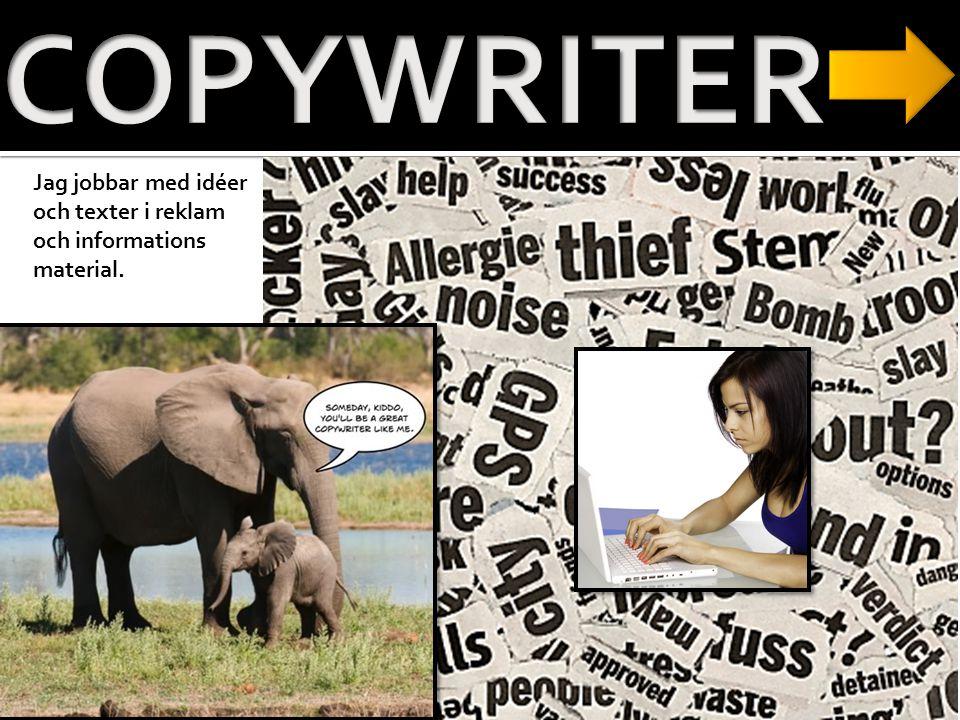 COPYWRITER Jag jobbar med idéer och texter i reklam och informations