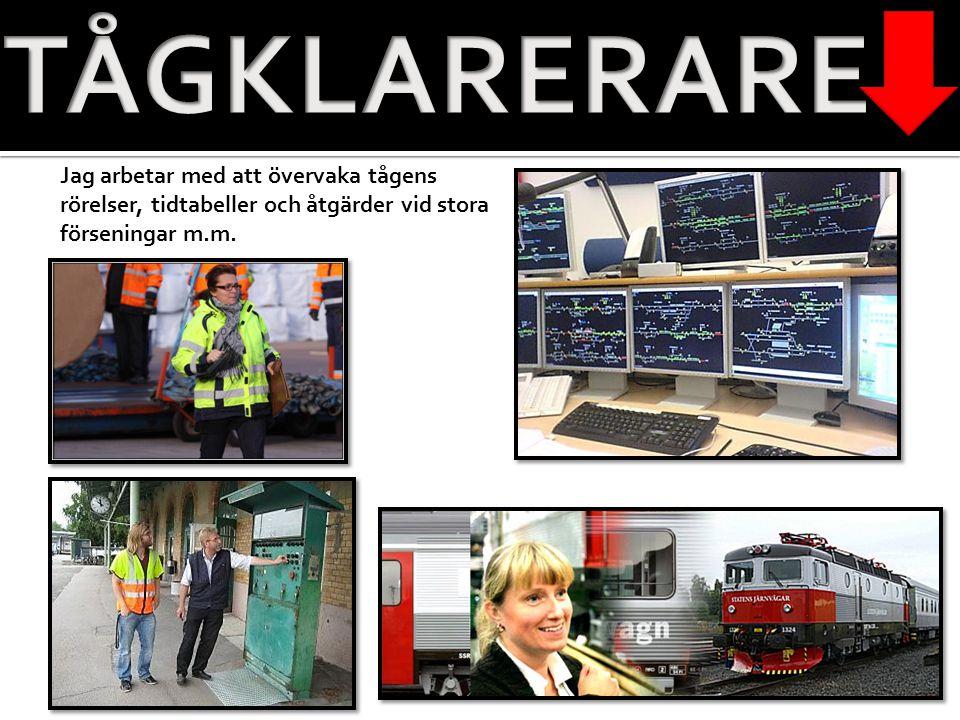 TÅGKLARERARE Jag arbetar med att övervaka tågens rörelser, tidtabeller och åtgärder vid stora förseningar m.m.