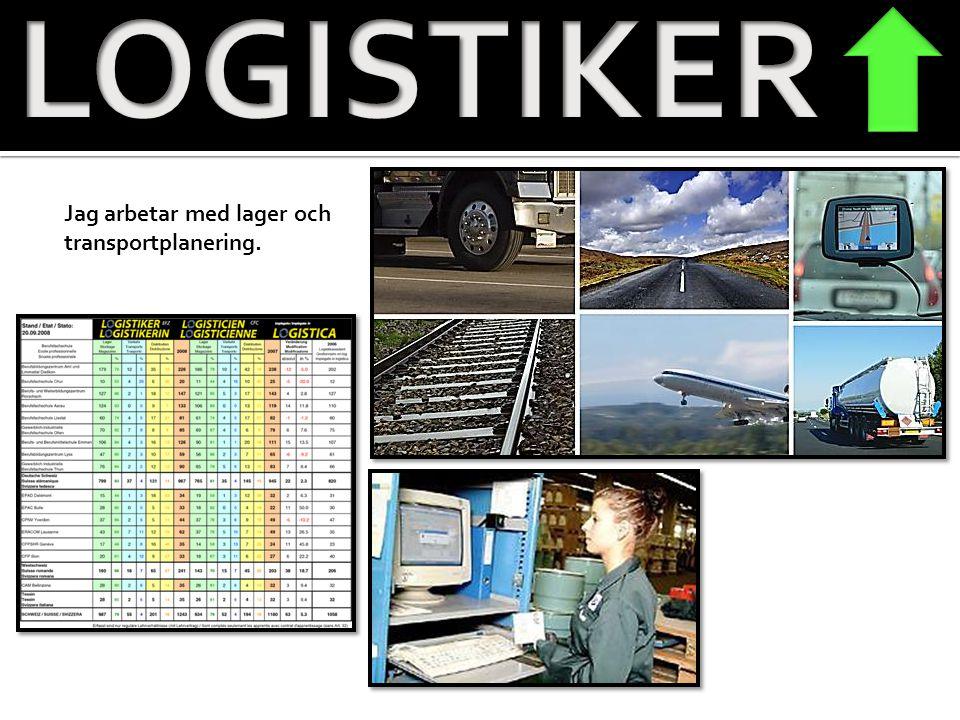 LOGISTIKER Jag arbetar med lager och transportplanering.