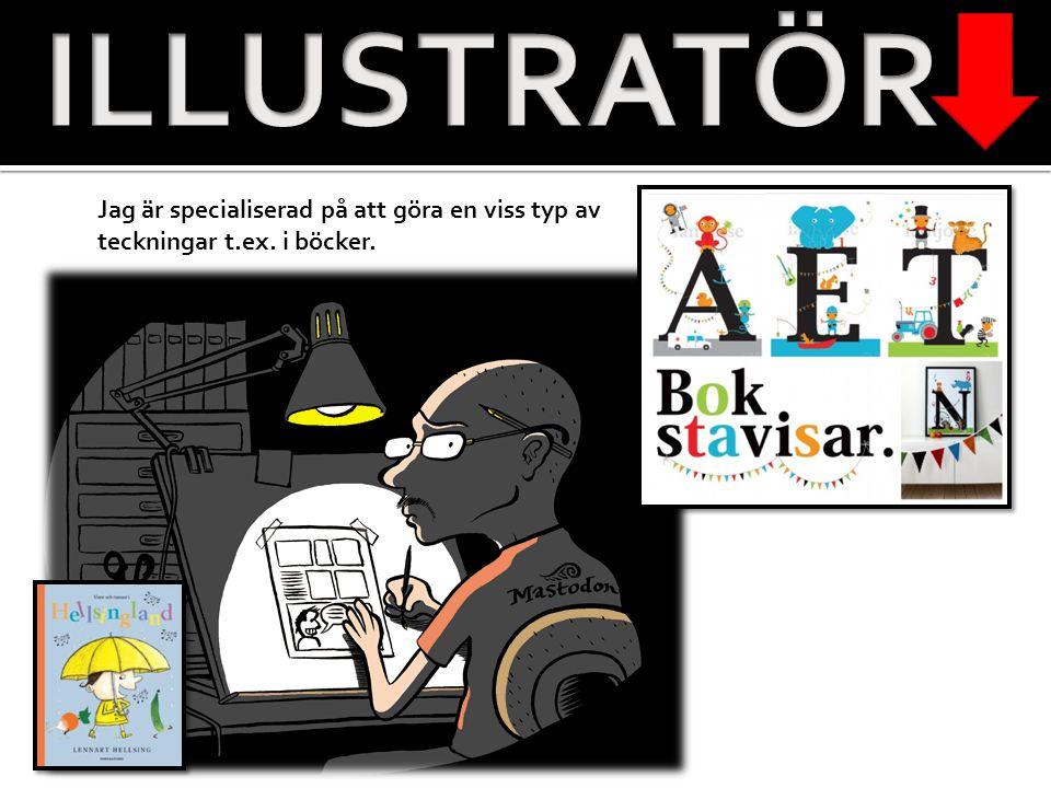ILLUSTRATÖR Jag är specialiserad på att göra en viss typ av teckningar t.ex. i böcker.