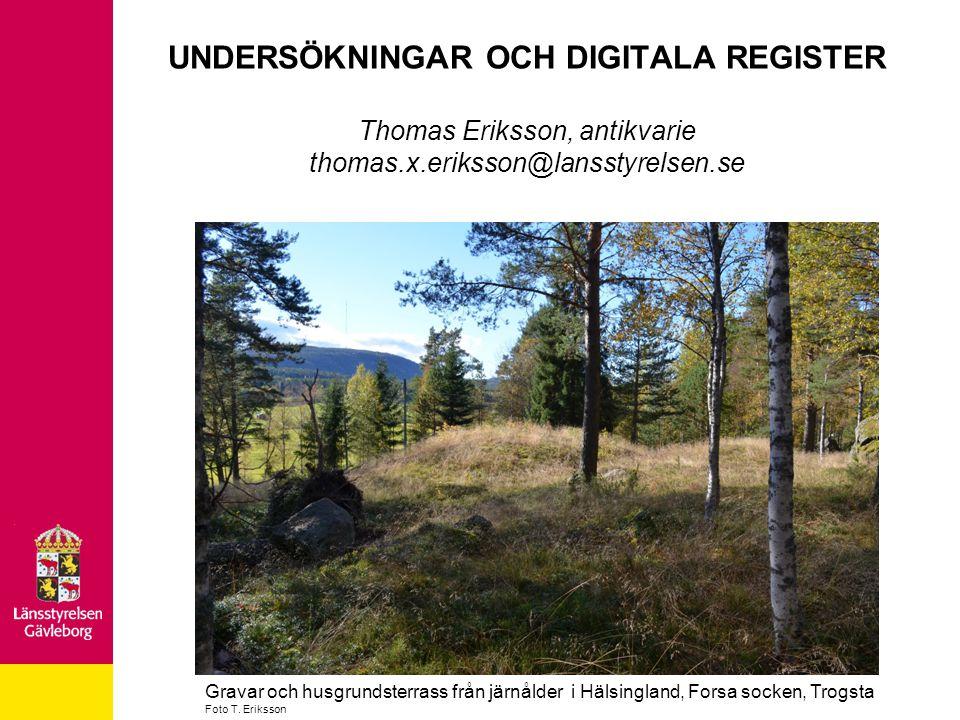 UNDERSÖKNINGAR OCH DIGITALA REGISTER Thomas Eriksson, antikvarie thomas.x.eriksson@lansstyrelsen.se