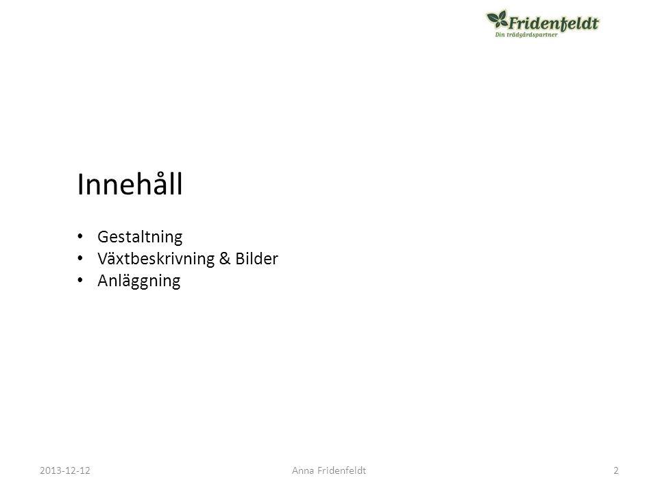 Innehåll Gestaltning Växtbeskrivning & Bilder Anläggning 2013-12-12