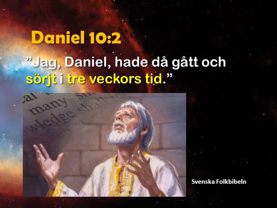 Daniel 10:2 Jag, Daniel, hade då gått och sörjt i tre veckors tid.