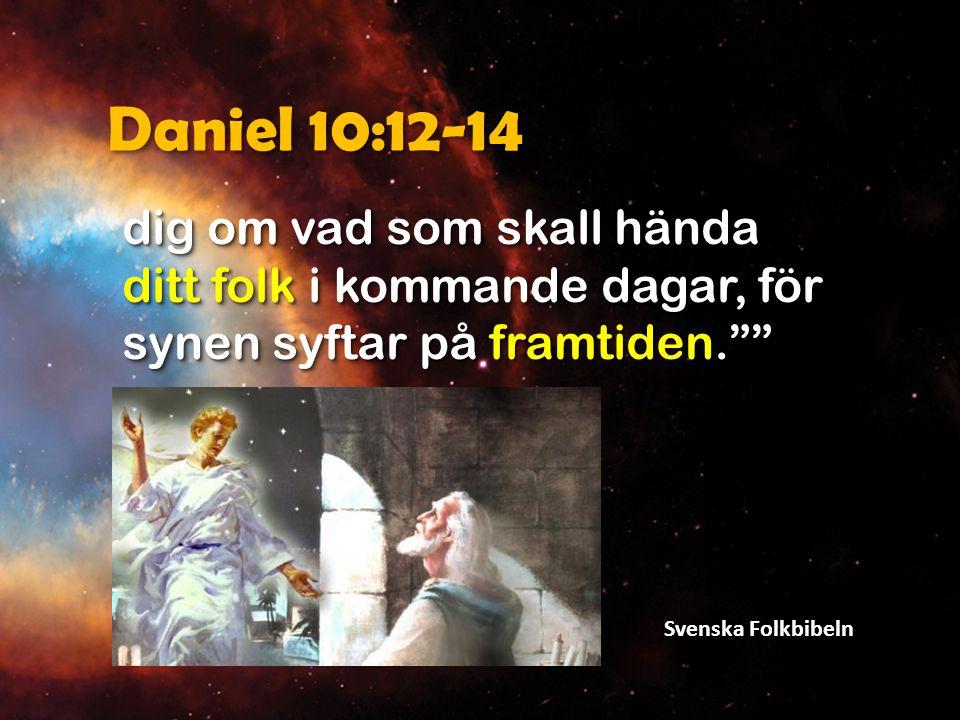 Daniel 10:12-14 dig om vad som skall hända ditt folk i kommande dagar, för synen syftar på framtiden.