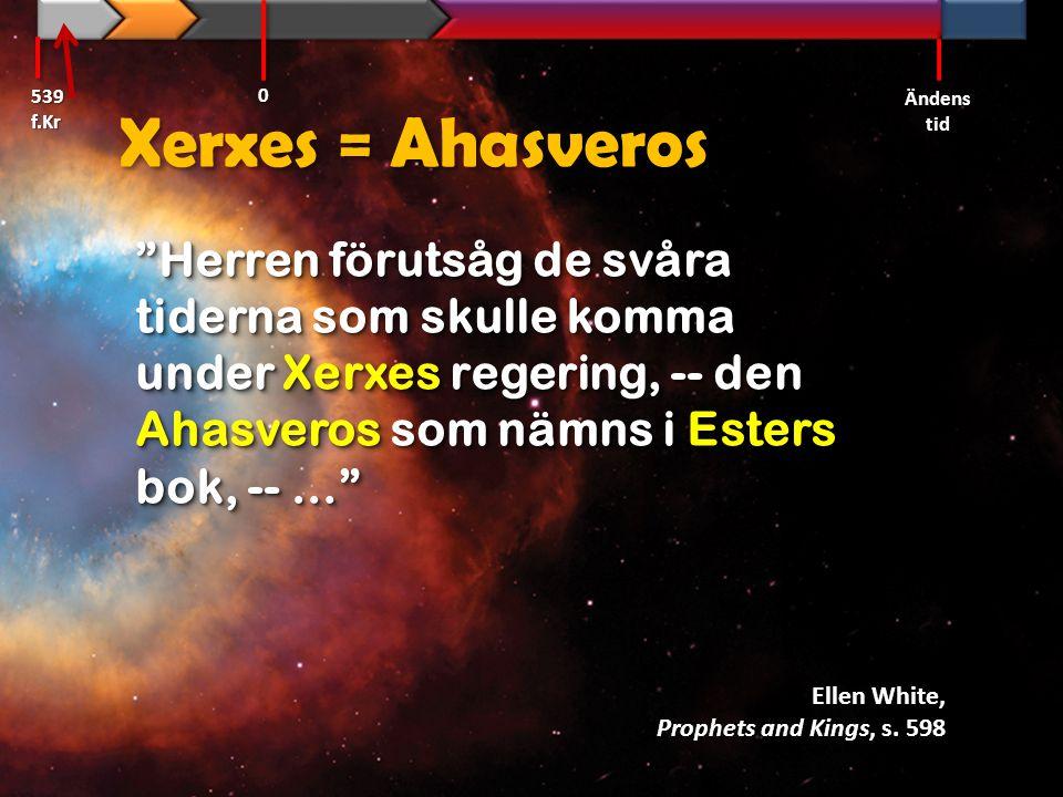 539 f.Kr Ändens tid. Xerxes = Ahasveros.