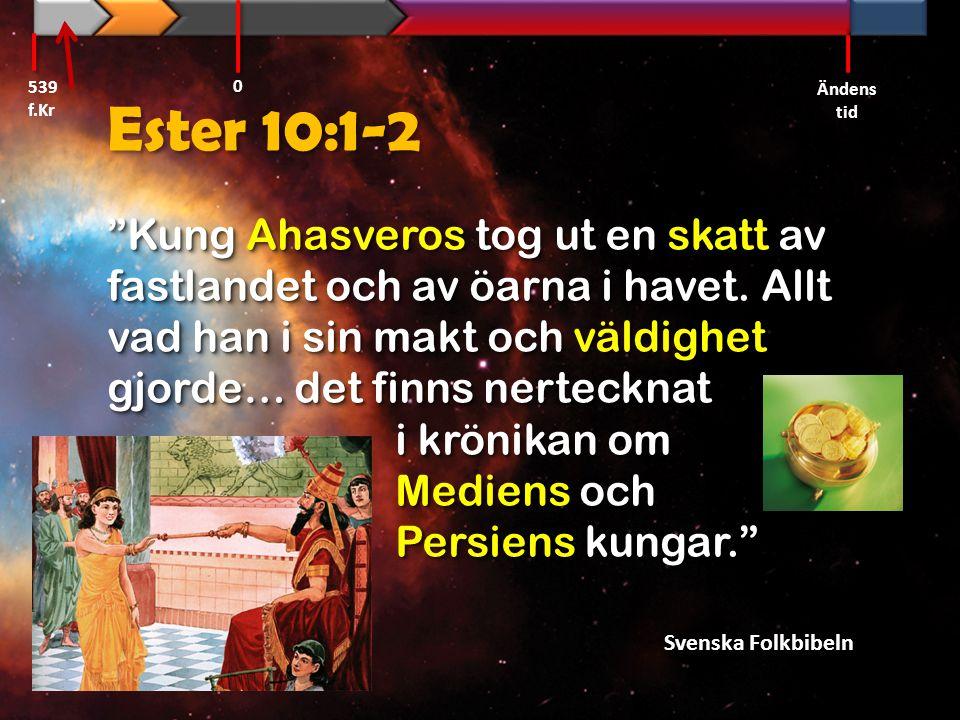 539 f.Kr Ändens tid. Ester 10:1-2.