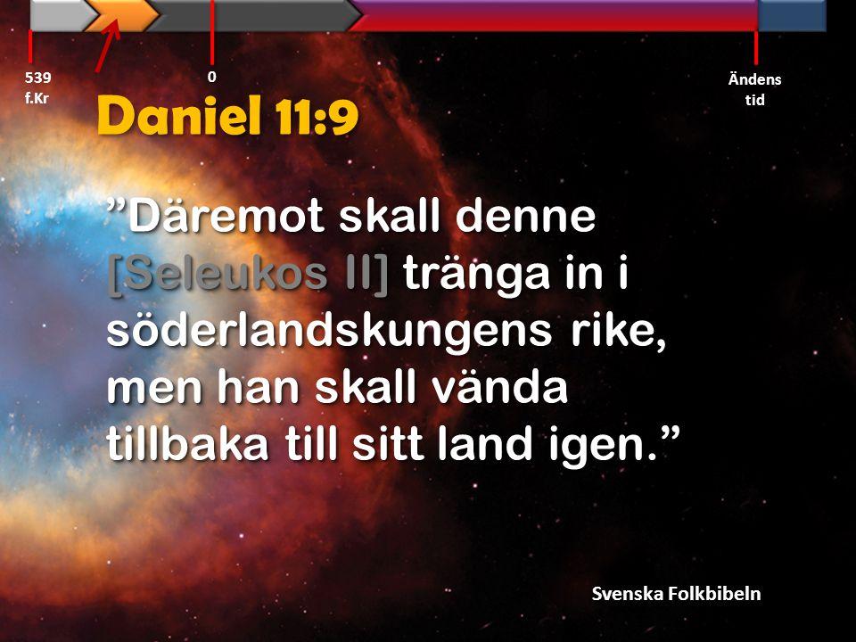 539 f.Kr Ändens tid. Daniel 11:9.