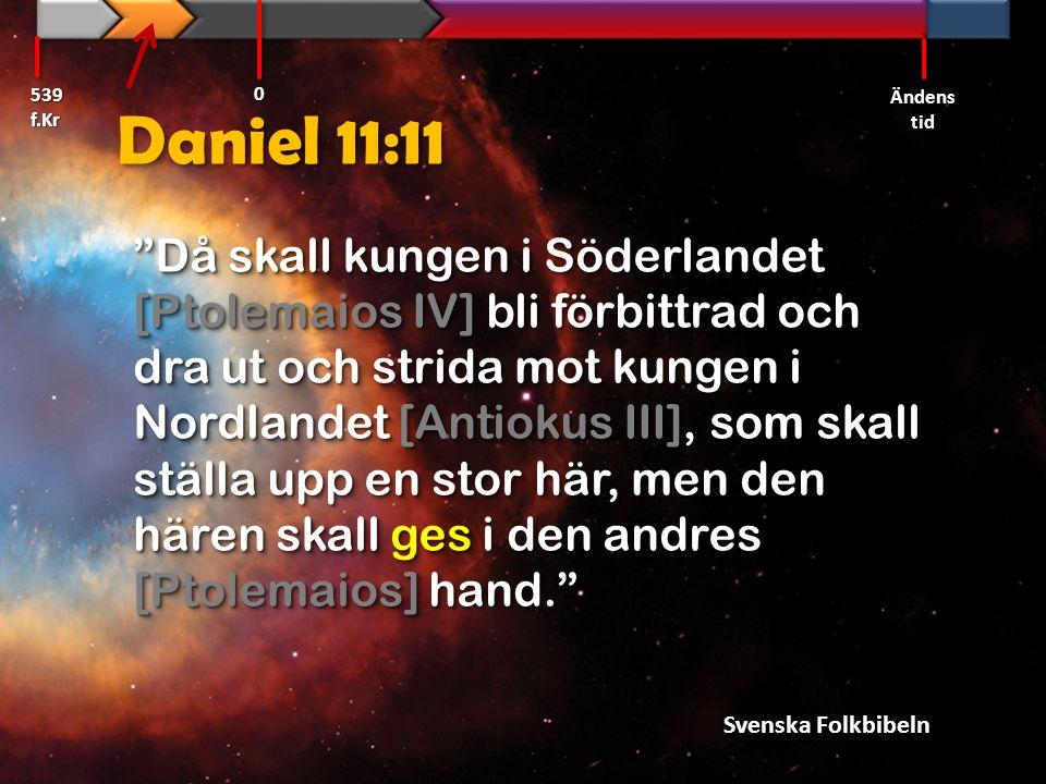 539 f.Kr Ändens tid. Daniel 11:11.