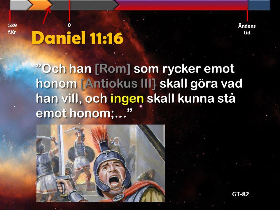 539 f.Kr Ändens tid. Daniel 11:16.