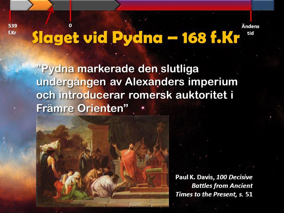 539 f.Kr Ändens tid. Slaget vid Pydna – 168 f.Kr.