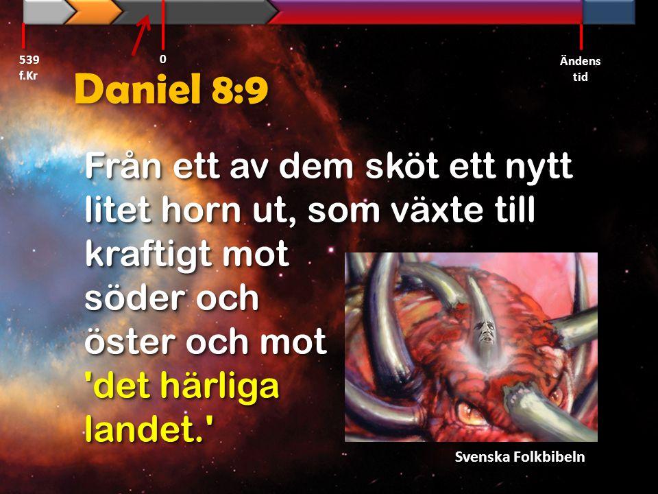 539 f.Kr Ändens tid. Daniel 8:9.