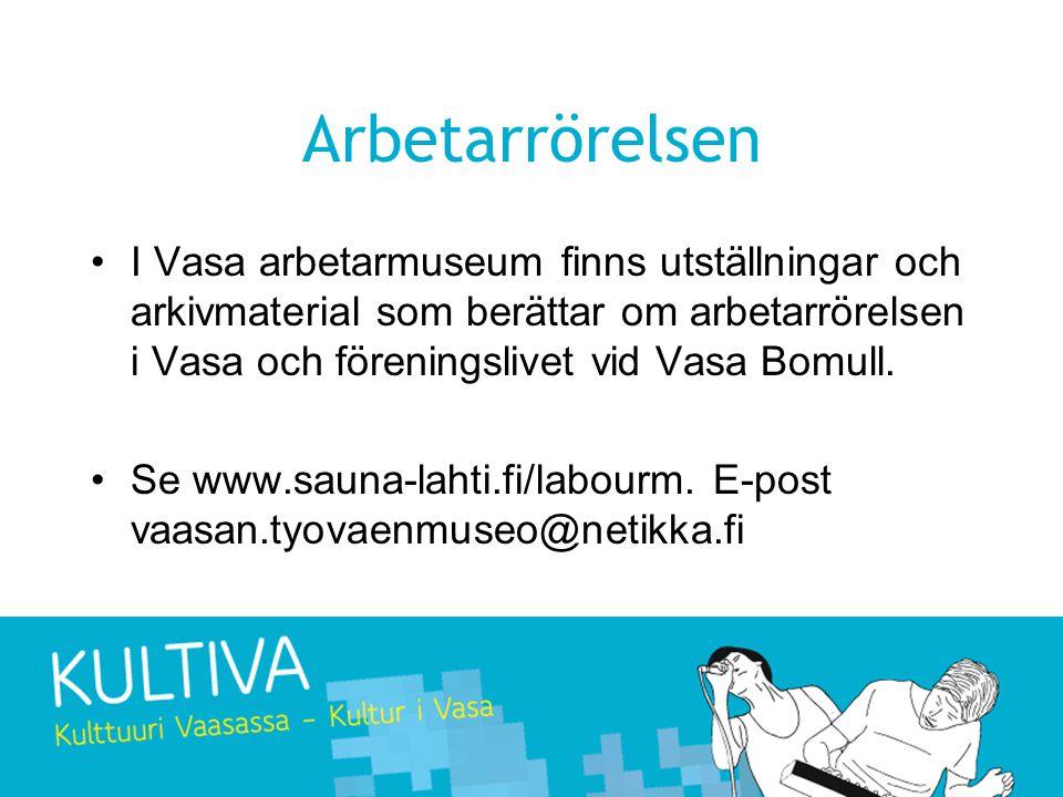 Arbetarrörelsen I Vasa arbetarmuseum finns utställningar och arkivmaterial som berättar om arbetarrörelsen i Vasa och föreningslivet vid Vasa Bomull.