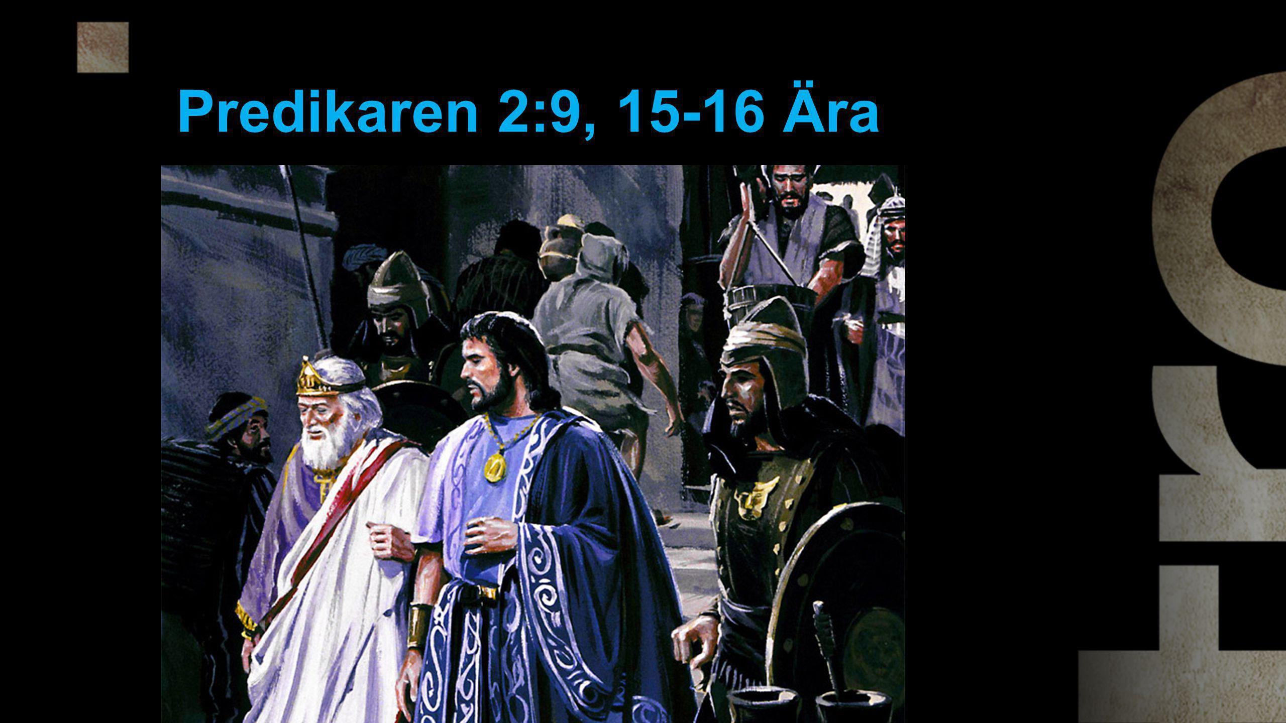 Predikaren 2:9, 15-16 Ära