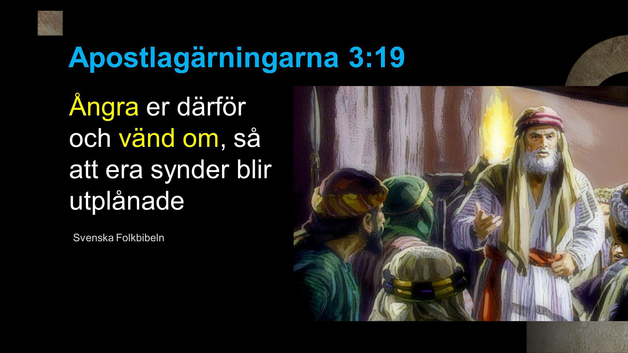 Apostlagärningarna 3:19 Ångra er därför och vänd om, så att era synder blir utplånade.