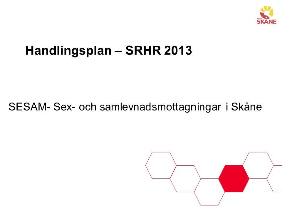 Handlingsplan – SRHR 2013 SESAM- Sex- och samlevnadsmottagningar i Skåne
