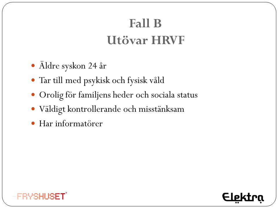 Fall B Utövar HRVF Äldre syskon 24 år