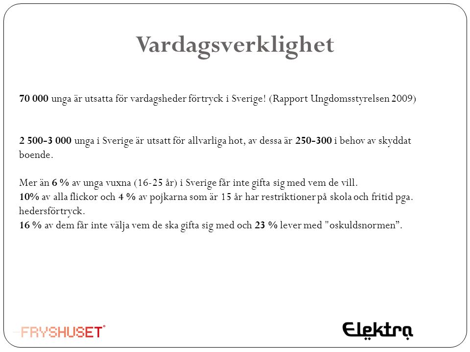 Vardagsverklighet 70 000 unga är utsatta för vardagsheder förtryck i Sverige! (Rapport Ungdomsstyrelsen 2009)