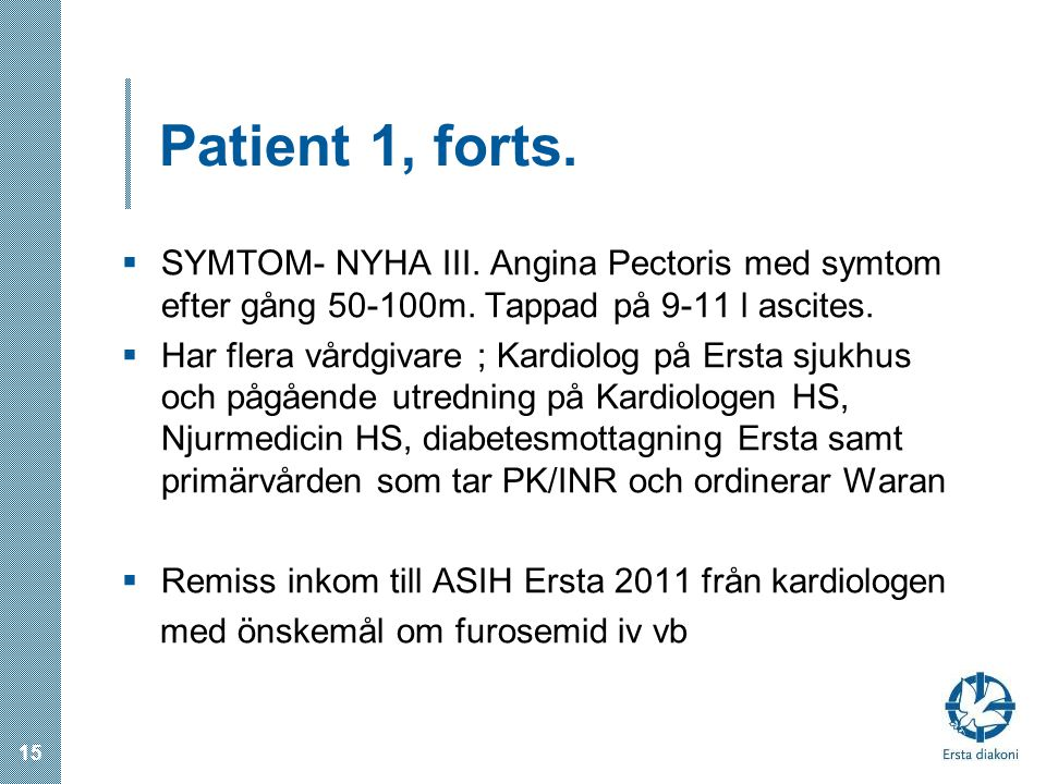 Patient 1, forts. SYMTOM- NYHA III. Angina Pectoris med symtom efter gång 50-100m. Tappad på 9-11 l ascites.