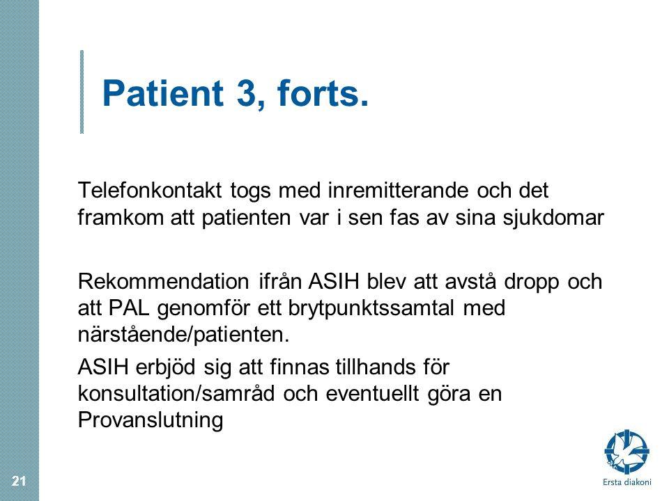 Patient 3, forts. Telefonkontakt togs med inremitterande och det framkom att patienten var i sen fas av sina sjukdomar.