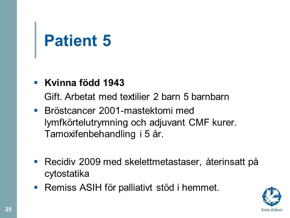Patient 5 Kvinna född 1943. Gift. Arbetat med textilier 2 barn 5 barnbarn.