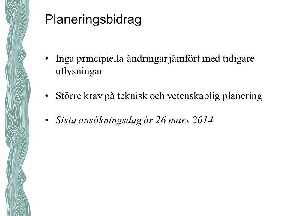Planeringsbidrag Inga principiella ändringar jämfört med tidigare utlysningar. Större krav på teknisk och vetenskaplig planering.