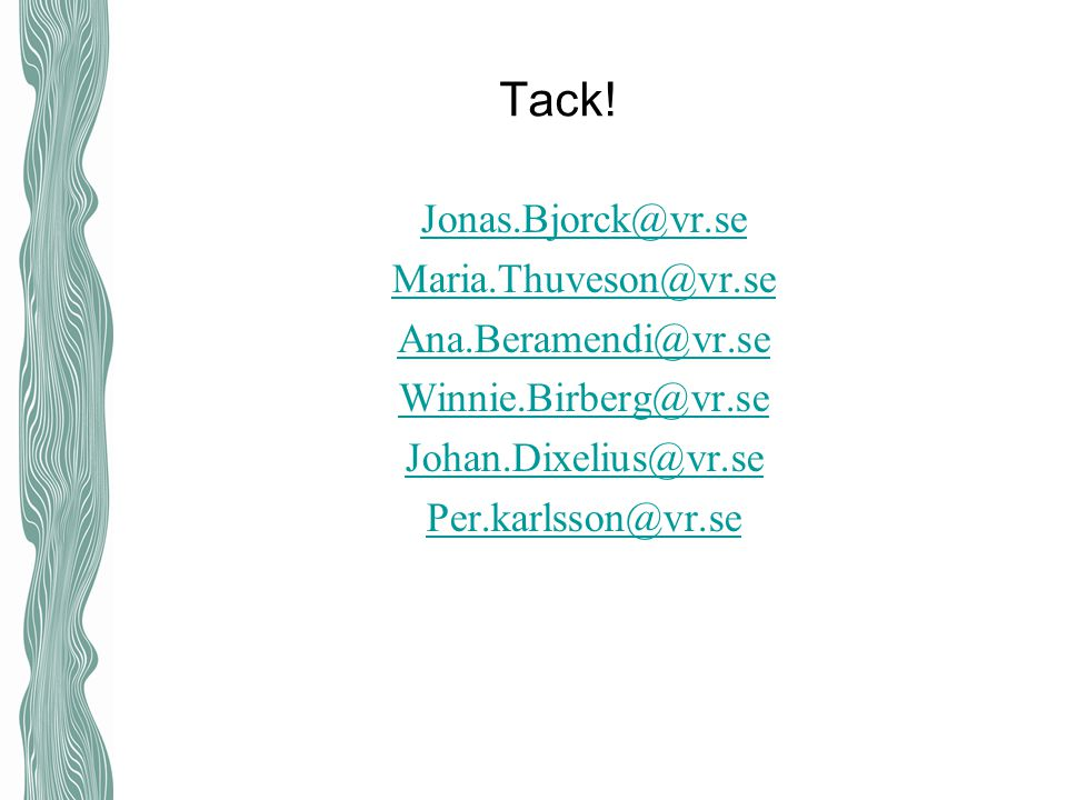 Tack! Jonas.Bjorck@vr.se Maria.Thuveson@vr.se Ana.Beramendi@vr.se