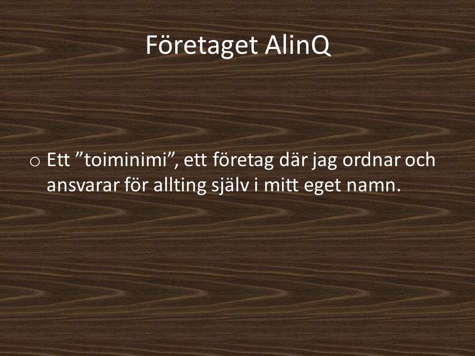 Företaget AlinQ Ett toiminimi , ett företag där jag ordnar och ansvarar för allting själv i mitt eget namn.