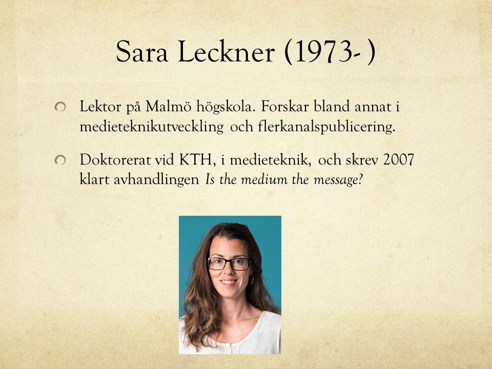 Sara Leckner (1973- ) Lektor på Malmö högskola. Forskar bland annat i medieteknikutveckling och flerkanalspublicering.