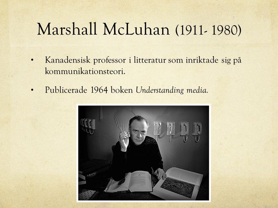 Marshall McLuhan (1911- 1980) Kanadensisk professor i litteratur som inriktade sig på kommunikationsteori.