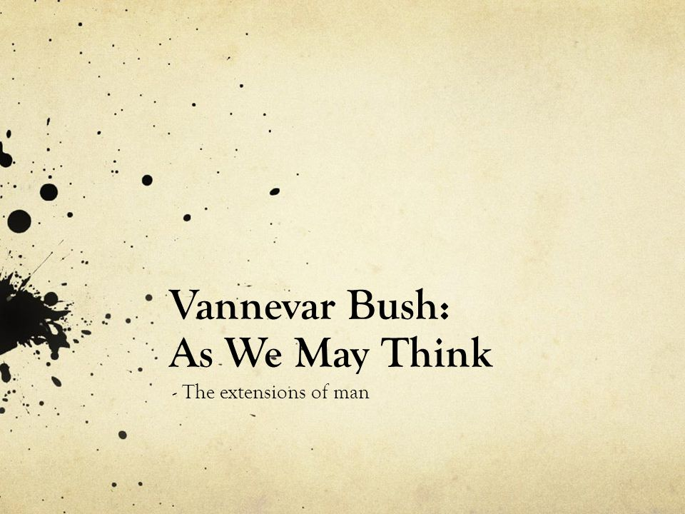 Vannevar Bush: As We May Think