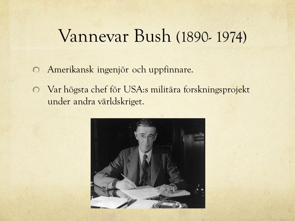 Vannevar Bush (1890- 1974) Amerikansk ingenjör och uppfinnare.