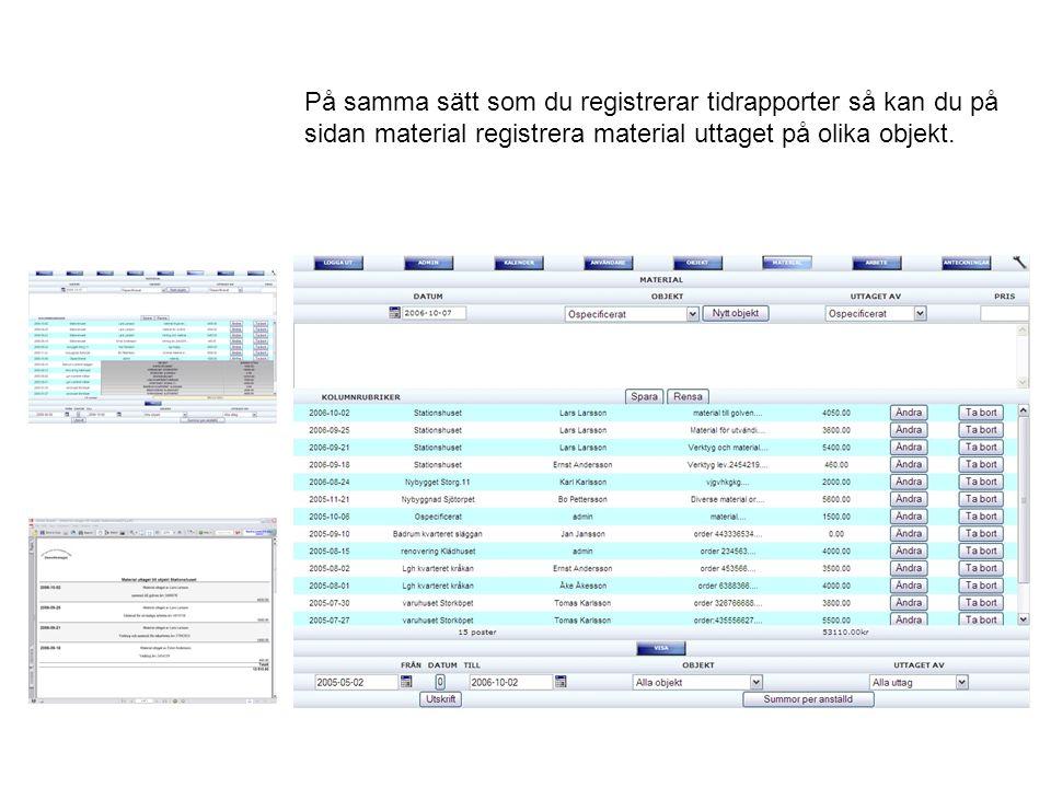 På samma sätt som du registrerar tidrapporter så kan du på sidan material registrera material uttaget på olika objekt.