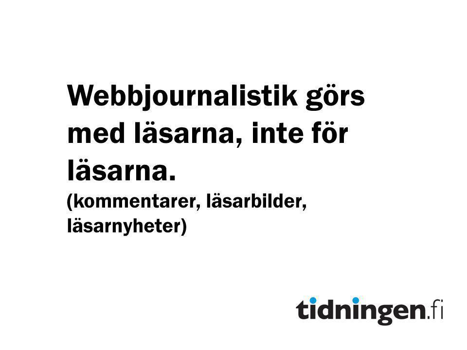 Webbjournalistik görs med läsarna, inte för läsarna.