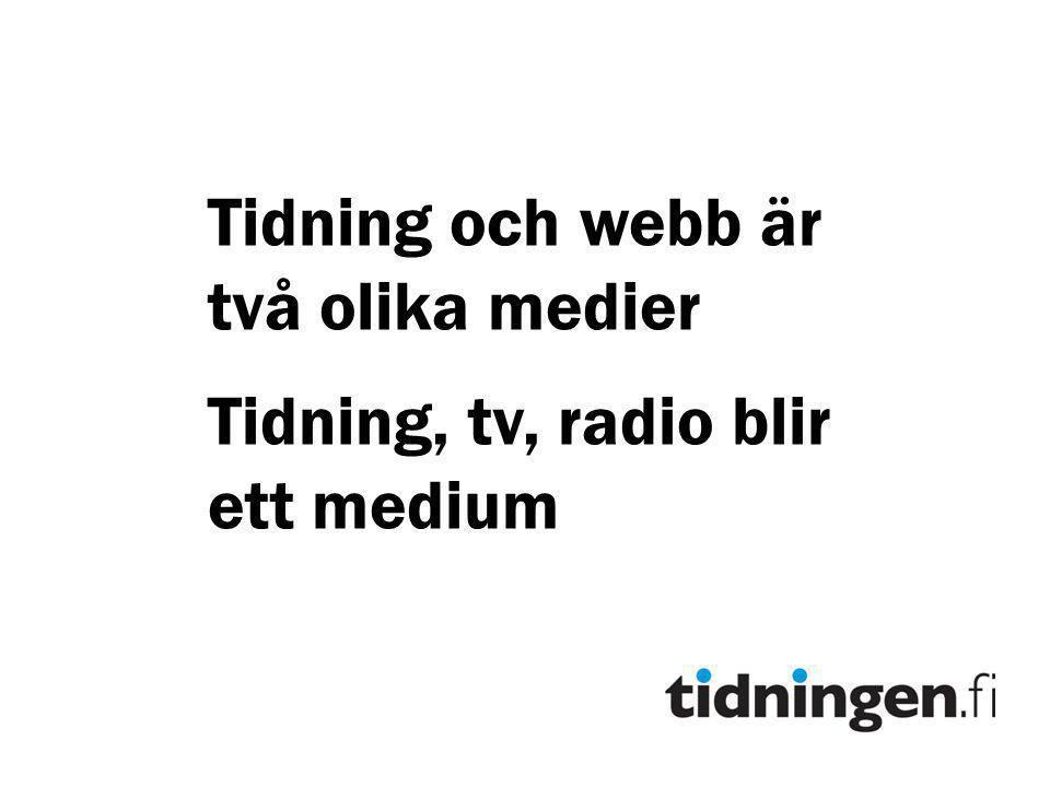 Tidning och webb är två olika medier Tidning, tv, radio blir ett medium