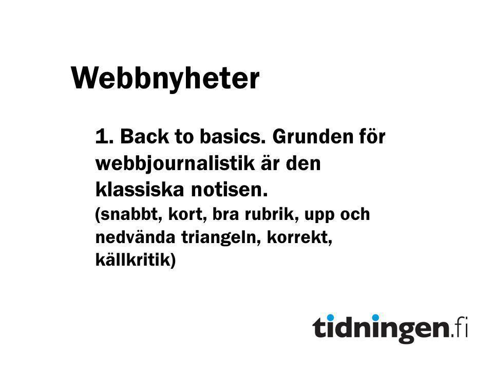 Webbnyheter 1. Back to basics. Grunden för webbjournalistik är den klassiska notisen.