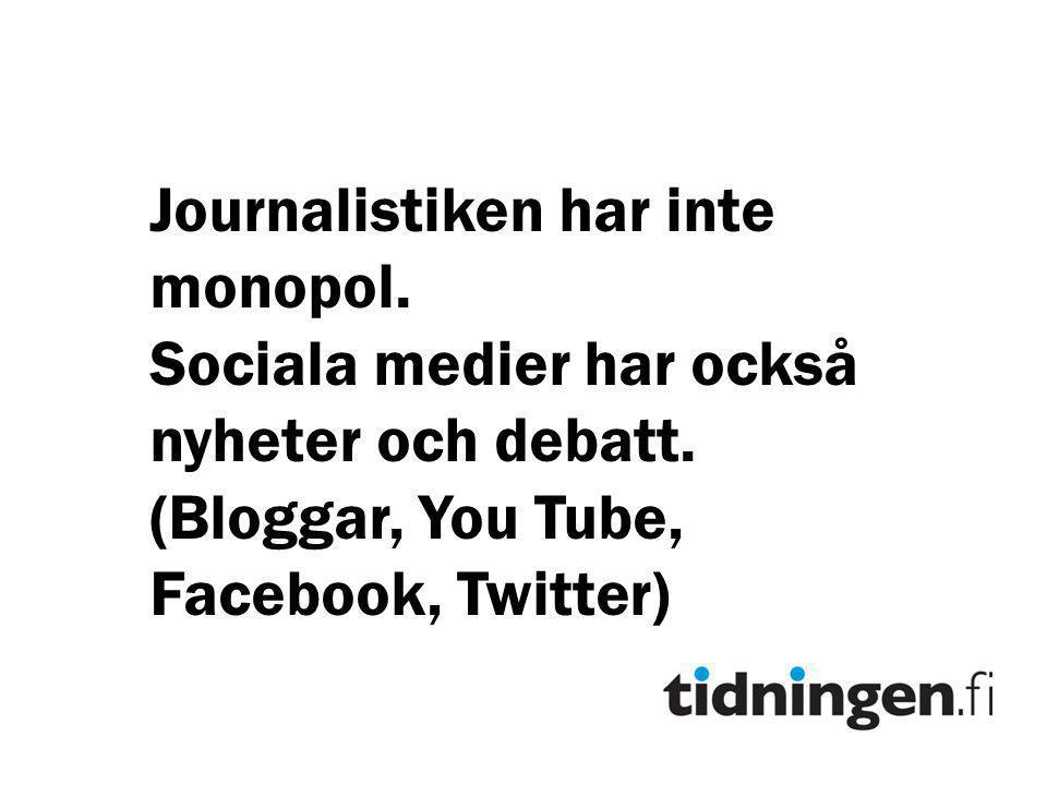 Journalistiken har inte monopol.